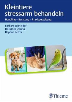 Kleintiere stressarm behandeln (eBook, ePUB) - Schneider, Barbara; Döring, Dorothea; Ketter, Daphne