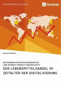 Der Lebensmittelhandel im Zeitalter der Digitalisierung. Wie werden Kaufentscheidungen bei Low-Interest-Products beeinflusst? (eBook, PDF) - Rosopulo, Niklas