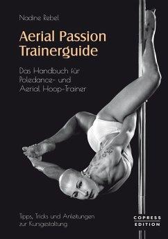 Aerial Passion Trainerguide (eBook, ePUB) - Rebel, Nadine