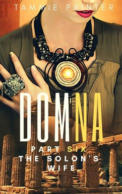 Domna Part Six: The Solon´s Wife (Domna (A Serialized Novel of Osteria), #6) (eBook, ePUB)