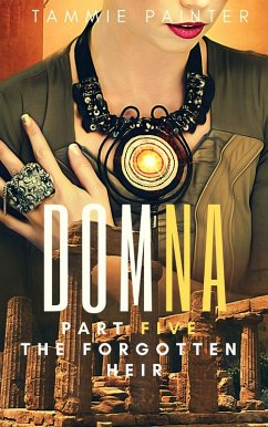 Domna Part Five: The Forgotten Heir (Domna (A Serialized Novel of Osteria), #5) (eBook, ePUB)