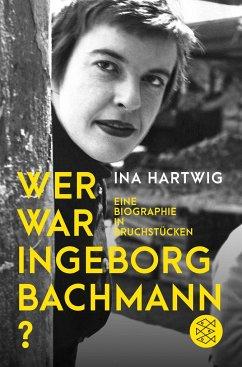Wer war Ingeborg Bachmann? - Hartwig, Ina