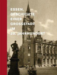 Essen. Geschichte einer Großstadt im 20. Jahrhundert