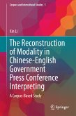 The Reconstruction of Modality in Chinese-English Government Press Conference Interpreting (eBook, PDF)