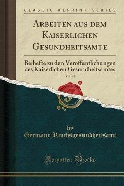 Arbeiten aus dem Kaiserlichen Gesundheitsamte, Vol. 21