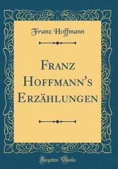 Franz Hoffmann's Erzählungen (Classic Reprint)