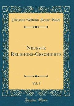 Neueste Religions-Geschichte, Vol. 1 (Classic Reprint)