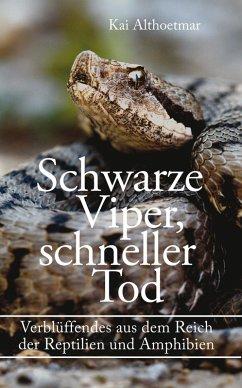 Schwarze Viper, schneller Tod. Verblüffendes aus dem Reich der Reptilien und Amphibien (eBook, ePUB) - Althoetmar, Kai