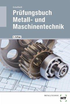 Prüfungsbuch Metall- und Maschinentechnik - Schultheiß, Peter