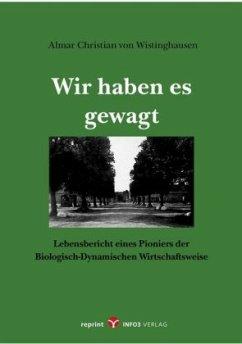 Wir haben es gewagt - Wistinghausen, Almar Chr. von