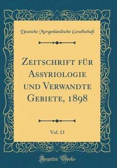 Zeitschrift für Assyriologie und Verwandte Gebiete, 1898, Vol. 13 (Classic Reprint)