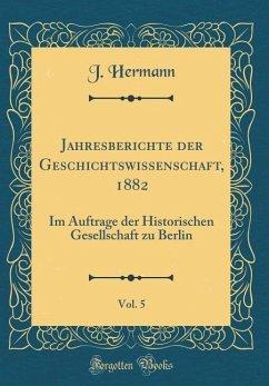 Jahresberichte der Geschichtswissenschaft, 1882, Vol. 5