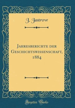 Jahresberichte der Geschichtswissenschaft, 1884 (Classic Reprint)
