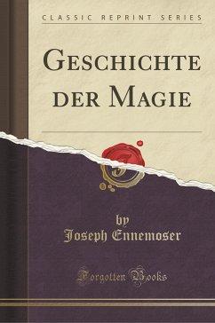 Geschichte der Magie (Classic Reprint)