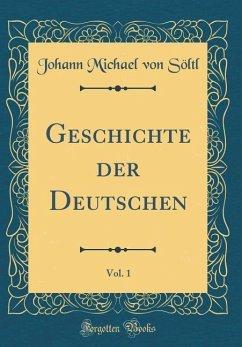Geschichte der Deutschen, Vol. 1 (Classic Reprint)