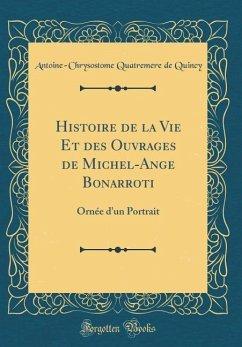 Histoire de la Vie Et des Ouvrages de Michel-Ange Bonarroti