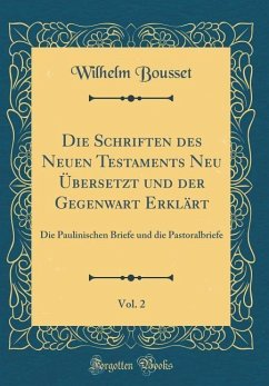 Die Schriften des Neuen Testaments Neu Übersetzt und der Gegenwart Erklärt, Vol. 2