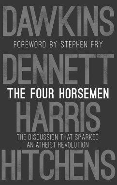 The Four Horsemen - Dawkins, Richard; Harris, Sam; Dennett, Daniel C.; Hitchens, Christopher