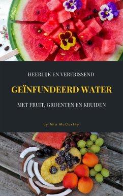Heerlijk En Verfrissend Geïnfundeerd Water Met ...