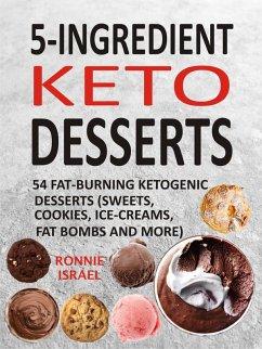 5-Ingredient Keto Desserts: 54 Fat-Burning Keto...