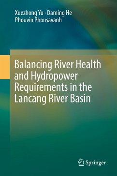 Balancing River Health and Hydropower Requirements in the Lancang River Basin (eBook, PDF) - Yu, Xuezhong; He, Daming; Phousavanh, Phouvin