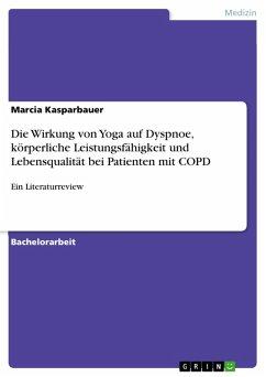 Die Wirkung von Yoga auf Dyspnoe, körperliche Leistungsfähigkeit und Lebensqualität bei Patienten mit COPD (eBook, PDF) - Kasparbauer, Marcia