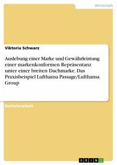 Auslebung einer Marke und Gewährleistung einer markenkonformen Repräsentanz unter einer breiten Dachmarke. Das Praxisbeispiel Lufthansa Passage/Lufthansa Group (eBook, PDF)