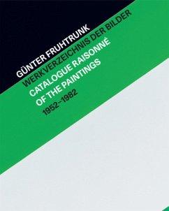 Günter Fruhtrunk Werkverzeichnis der Bilder   Catalogue Raisonné of the Paintings 1952-1982