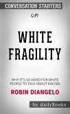 White Fragility: Why It's So Hard for White People to Talk About Racism​​​​​​​ by Robin DiAngelo​​​​​​​   Conversation Starters (eBook, ePUB)