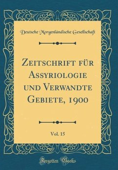 Zeitschrift für Assyriologie und Verwandte Gebiete, 1900, Vol. 15 (Classic Reprint)