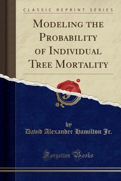 Modeling the Probability of Individual Tree Mortality (Classic Reprint)