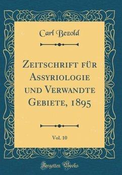 Zeitschrift für Assyriologie und Verwandte Gebiete, 1895, Vol. 10 (Classic Reprint)