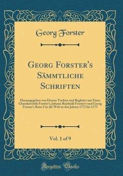 Georg Forster´s Sämmtliche Schriften, Vol. 1 of 9