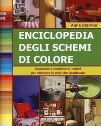 Enciclopedia degli schemi di colore. Imparare a combinare i colori per ottenere lo stile che desiderate - Starmer, Anna