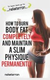 How to Burn Body Fat Completely and Maintain a Slim Physique Permanently: (black and white paperback version)