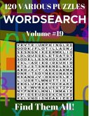 Wordsearch 120 Various Puzzles Volume 19: Find Them All!