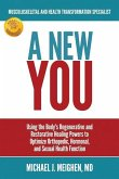 A New You: Using the Body's Regenerative and Restorative Healing Powers to Optimize Orthopedic, Hormonal, and Sexual Health Funct