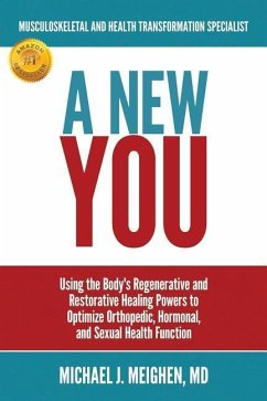 A New You: Using the Body's Regenerative and Restorative Healing Powers to Optimize Orthopedic, Hormonal, and Sexual Health Funct - Meighen MD, Michael J.