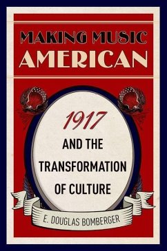 Making Music American: 1917 and the Transformat...