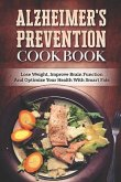 Alzheimer's Prevention Cookbook: Lose Weight, Improve Brain Function and Optimize Your Health with Smart Fats
