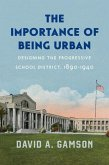 The Importance of Being Urban: Designing the Progressive School District, 1890-1940