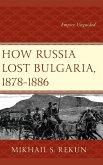 How Russia Lost Bulgaria, 1878-1886