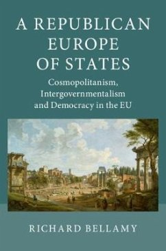 A Republican Europe of States: Cosmopolitanism, Intergovernmentalism and Democracy in the Eu - Bellamy, Richard