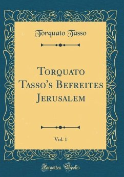 Torquato Tasso´s Befreites Jerusalem, Vol. 1 (C...