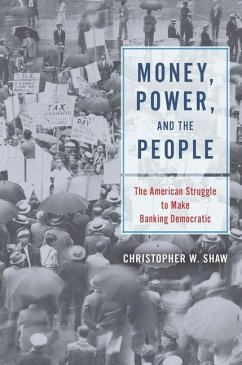 Money, Power, and the People: The American Struggle to Make Banking Democratic - Shaw, Christopher W.