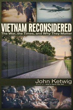 Vietnam Reconsidered: The War, the Times, and Why They Matter - Ketwig, John