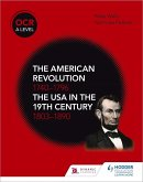 OCR A Level History: The American Revolution 1740-1796 and The USA in the 19th Century 1803-1890 (eBook, ePUB)