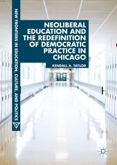 Neoliberal Education and the Redefinition of Democratic Practice in Chicago (eBook, PDF) - Taylor, Kendall A.
