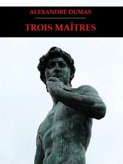 Trois Maîtres (eBook, ePUB) - Dumas, Alexandre