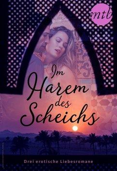 Im Harem des Scheichs - drei erotische Liebesromane (eBook, ePUB) - Kaye, Marguerite